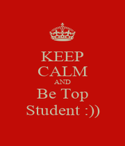 KEEP CALM AND Be Top Student :)) - Personalised Poster A4 size