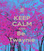 KEEP CALM AND Be  Twaynie - Personalised Poster A1 size