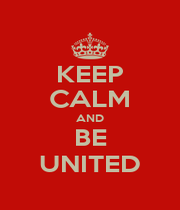 KEEP CALM AND BE UNITED - Personalised Poster A4 size