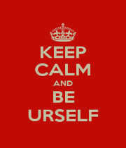 KEEP CALM AND BE URSELF - Personalised Poster A4 size