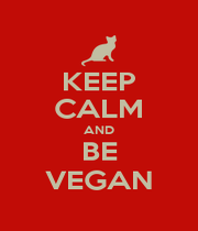KEEP CALM AND BE VEGAN - Personalised Poster A4 size