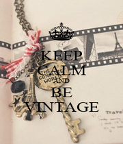 KEEP CALM AND BE VINTAGE - Personalised Poster A1 size