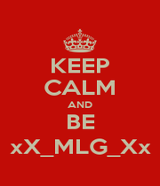 KEEP CALM AND BE xX_MLG_Xx - Personalised Poster A1 size