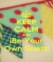 KEEP CALM AND ¡Be Your Own Guest! - Personalised Poster A4 size