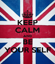 KEEP CALM AND BE YOUR SELF - Personalised Poster A1 size