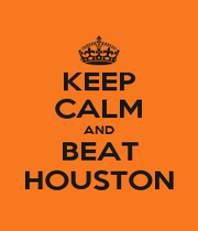 KEEP CALM AND BEAT HOUSTON - Personalised Poster A1 size