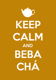 KEEP CALM AND BEBA CHÁ - Personalised Poster A1 size