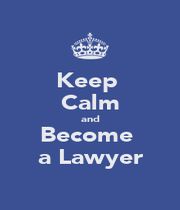 Keep  Calm and Become  a Lawyer - Personalised Poster A1 size