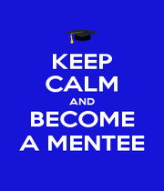 KEEP CALM AND BECOME A MENTEE - Personalised Poster A4 size