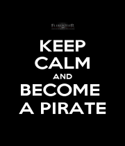 KEEP CALM AND BECOME  A PIRATE - Personalised Poster A1 size