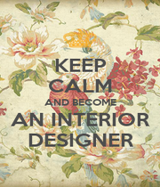 KEEP CALM AND BECOME AN INTERIOR DESIGNER - Personalised Poster A4 size
