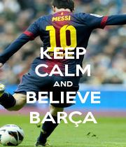 KEEP CALM AND BELIEVE BARÇA - Personalised Poster A1 size