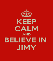 KEEP CALM AND BELIEVE IN  JIMY - Personalised Poster A1 size