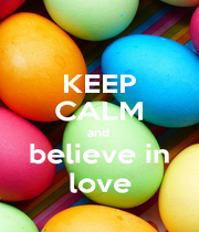 KEEP CALM and  believe in love - Personalised Poster A4 size