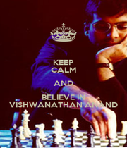 KEEP CALM AND BELIEVE IN VISHWANATHAN ANAND - Personalised Poster A4 size