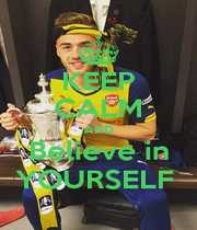 KEEP CALM AND Believe in YOURSELF  - Personalised Poster A1 size