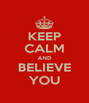 KEEP CALM AND BELIEVE YOU - Personalised Poster A1 size