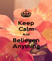 Keep Calm And Believen Anything - Personalised Poster A1 size