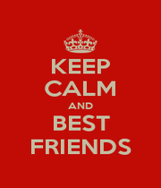 KEEP CALM AND BEST FRIENDS - Personalised Poster A1 size