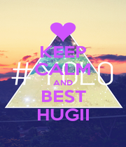KEEP CALM AND BEST HUGII - Personalised Poster A4 size