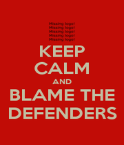 KEEP CALM AND BLAME THE DEFENDERS - Personalised Poster A1 size