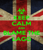 KEEP CALM AND BLAME THE LAGG - Personalised Poster A1 size
