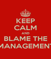 KEEP CALM AND BLAME THE MANAGEMENT - Personalised Poster A1 size