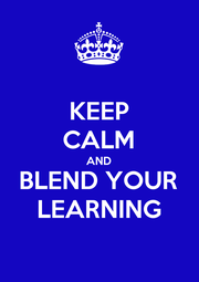 KEEP CALM AND BLEND YOUR LEARNING - Personalised Poster A1 size