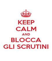 KEEP CALM AND BLOCCA GLI SCRUTINI - Personalised Poster A1 size