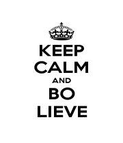 KEEP CALM AND BO LIEVE - Personalised Poster A4 size