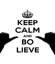 KEEP CALM AND BO LIEVE - Personalised Poster A1 size