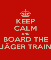 KEEP CALM AND BOARD THE JÄGER TRAIN - Personalised Poster A1 size
