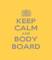 KEEP CALM AND BODY BOARD - Personalised Poster A1 size