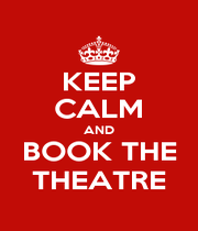 KEEP CALM AND BOOK THE THEATRE - Personalised Poster A1 size