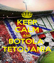 KEEP CALM AND BOTOLA  TETOUANIA - Personalised Poster A1 size