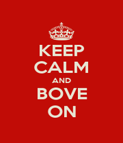 KEEP CALM AND BOVE ON - Personalised Poster A4 size
