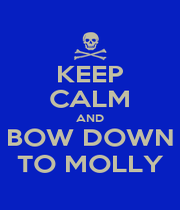 KEEP CALM AND BOW DOWN TO MOLLY - Personalised Poster A4 size
