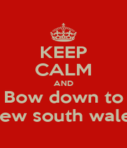 KEEP CALM AND Bow down to New south wales - Personalised Poster A1 size