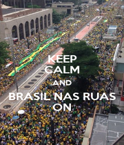 KEEP CALM AND BRASIL NAS RUAS ON - Personalised Poster A4 size