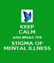 KEEP CALM AND BREAK THE STIGMA OF MENTAL ILLNESS - Personalised Poster A1 size