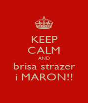 KEEP CALM AND brisa strazer i MARON!! - Personalised Poster A1 size