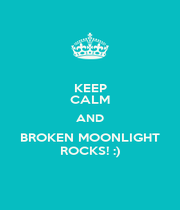 KEEP CALM AND BROKEN MOONLIGHT ROCKS! :) - Personalised Poster A4 size