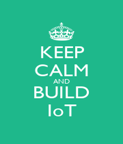 KEEP CALM AND BUILD IoT - Personalised Poster A4 size