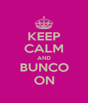 KEEP CALM AND BUNCO ON - Personalised Poster A1 size