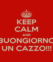 KEEP CALM AND BUONGIORNO UN CAZZO!!! - Personalised Poster A4 size