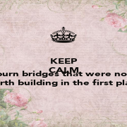 KEEP CALM AND burn bridges that were not worth building in the first place - Personalised Poster A1 size