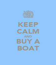 KEEP CALM AND BUY A BOAT - Personalised Poster A1 size