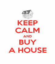 KEEP CALM AND BUY A HOUSE - Personalised Poster A1 size