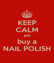 KEEP CALM and buy a NAIL POLISH - Personalised Poster A1 size