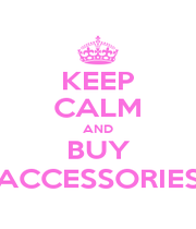 KEEP CALM AND BUY ACCESSORIES - Personalised Poster A1 size